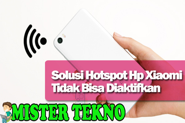 Solusi Hotspot Portable Xiaomi Tidak Dapat Diaktifkan