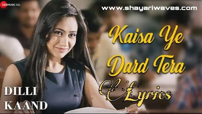 Kaisa Ye Dard Tera Lyrics - Dilli Kaand