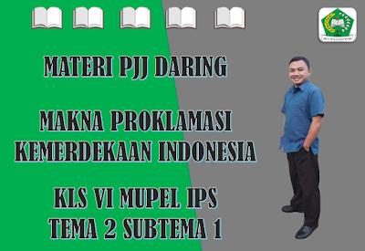 Materi IPS Kelas VI Tema 2 Subtema 1 - Makna Proklamasi Kemerdekaan Indonesia