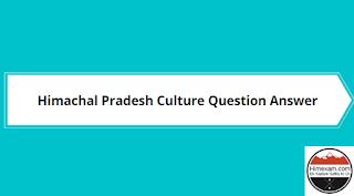 Himachal Pradesh Culture Question Answer
