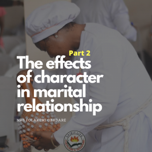 The Effects of Character in Marital Relationship (Part 2) - Pastor Mrs. folakemi Obadare