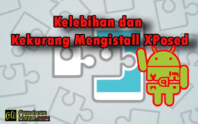 Kelebihan dan Kekurang Mengistall XPosed di Android