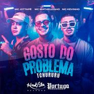 Gosto do Problema (Tchururu) – MC Matheuzinho, MC Kevinho, MC JottaPê