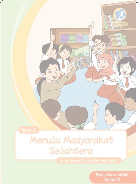 Buku Guru Kelas 6 Kurikulum 2013 Revisi 2018 Semester 2 Tema 6 Menuju Masyarakat Sejahtera