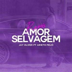 Jay Oliver - Amor Selvagem (Feat. Arieth Feijó) [Baixar]
