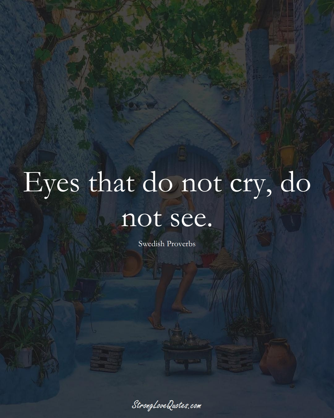 Eyes that do not cry, do not see. (Swedish Sayings);  #EuropeanSayings