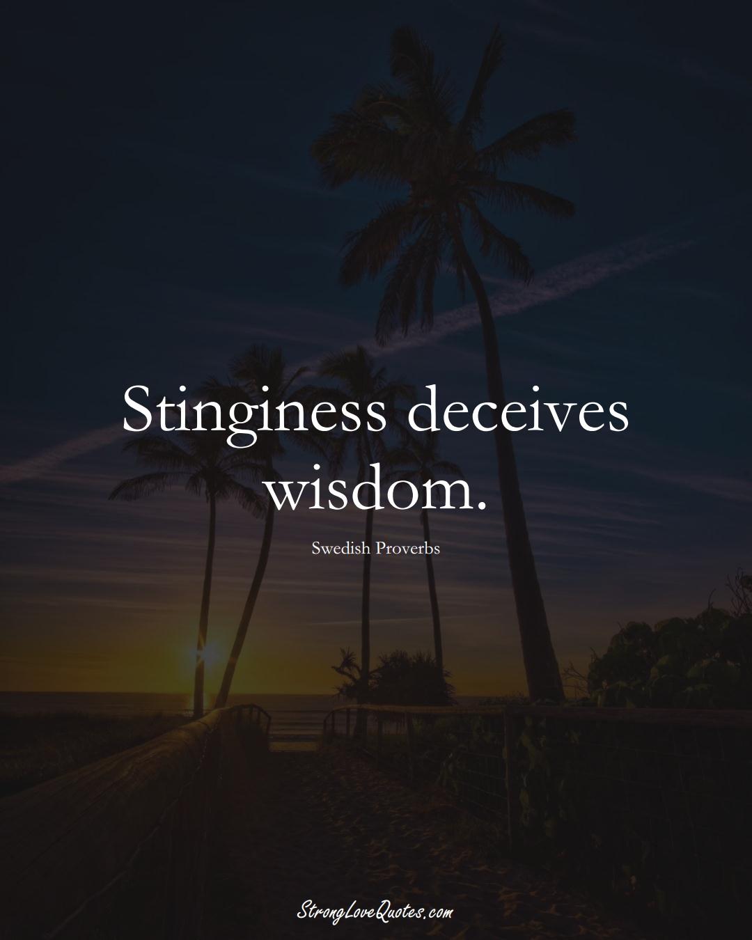 Stinginess deceives wisdom. (Swedish Sayings);  #EuropeanSayings