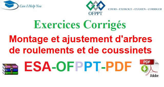 Exercices Corrigés Montage et ajustement d'arbres, de roulements et de coussinets Électromécanique des Systèmes Automatisées-ESA-OFPPT-PDF