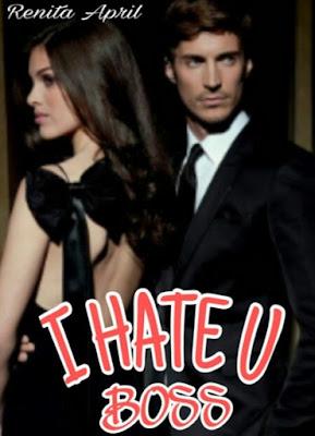 Novel I Hate You Boss Karya Renita April Full Episode