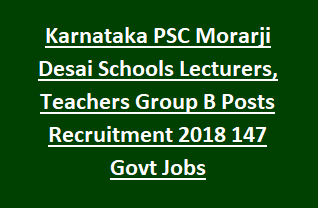 Karnataka PSC Morarji Desai Schools Lecturers, Teachers Group B Posts Recruitment Notification 2018 147 Govt Jobs