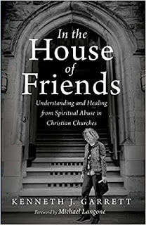 In the House of Friends. Understanding and Healing from Spiritual Abuse in Christian Churche