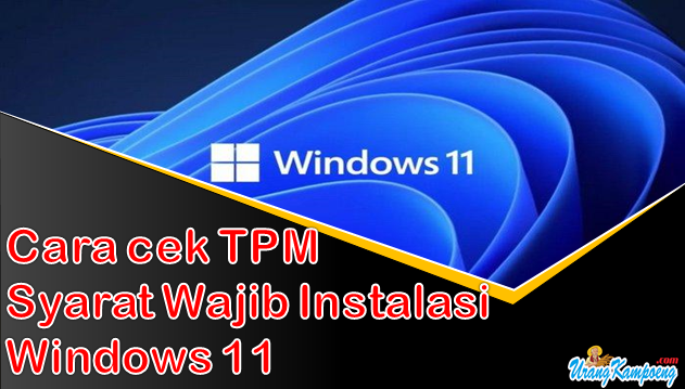 Cara Mengecek TPM, Syarat Wajib sebelum Instal Windows 11 di Komputer