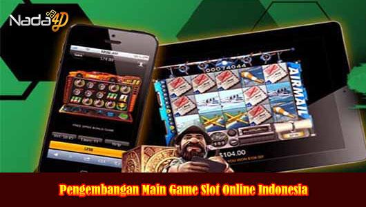 Pengembangan Main Game Slot Online Indonesia