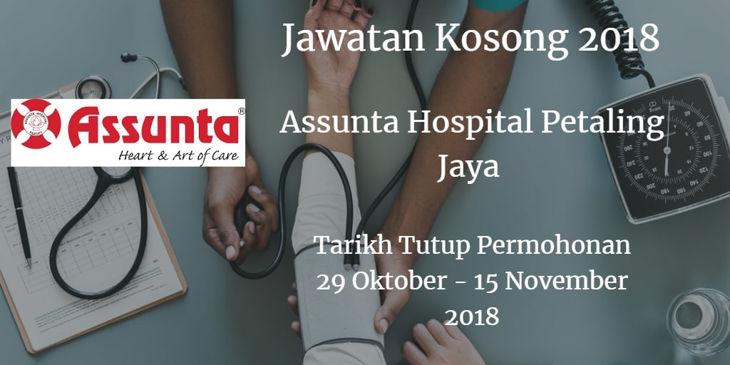 Jawatan Kosong Assunta Hospital Petaling Jaya 29 Oktober - 15 November 2018