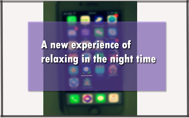 A new experience of relaxing in the night time