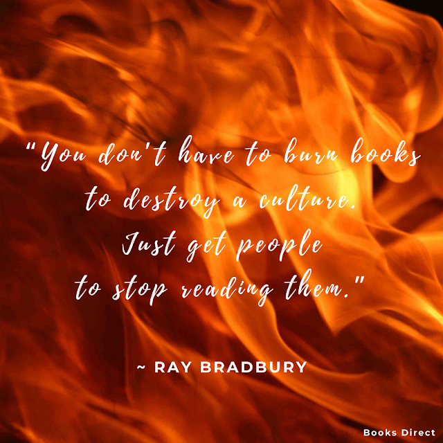 """You don't have to burn books to destroy a culture. Just get people to stop reading them.""  ~ Ray Bradbury"
