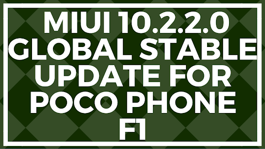 Miui 10.2.2.0 Global Stable Update for Poco Phone F1- Download Link