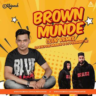 BROWN MUNDE (REMIX) - DJ KALPESH MUMBAI & DJ PRASHANT SR
