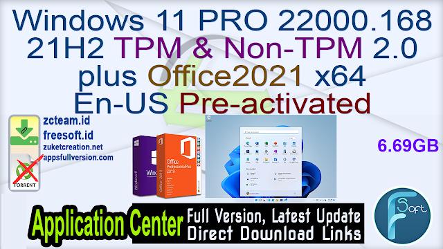 Windows 11 PRO 22000.168 21H2 TPM & Non-TPM 2.0 plus Office2021 x64 En-US Pre-activated