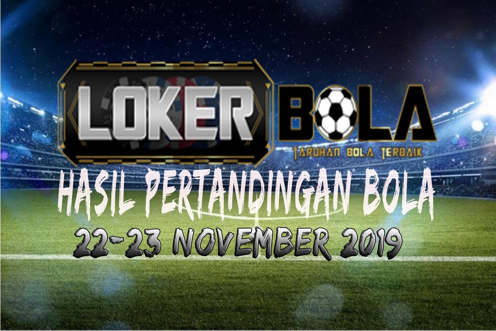 HASIL PERTANDINGAN BOLA 22 – 23 NOVEMBER 2019