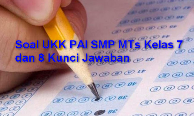 Soal UKK PAI SMP MTs Kelas 7 dan 8 Kunci Jawaban