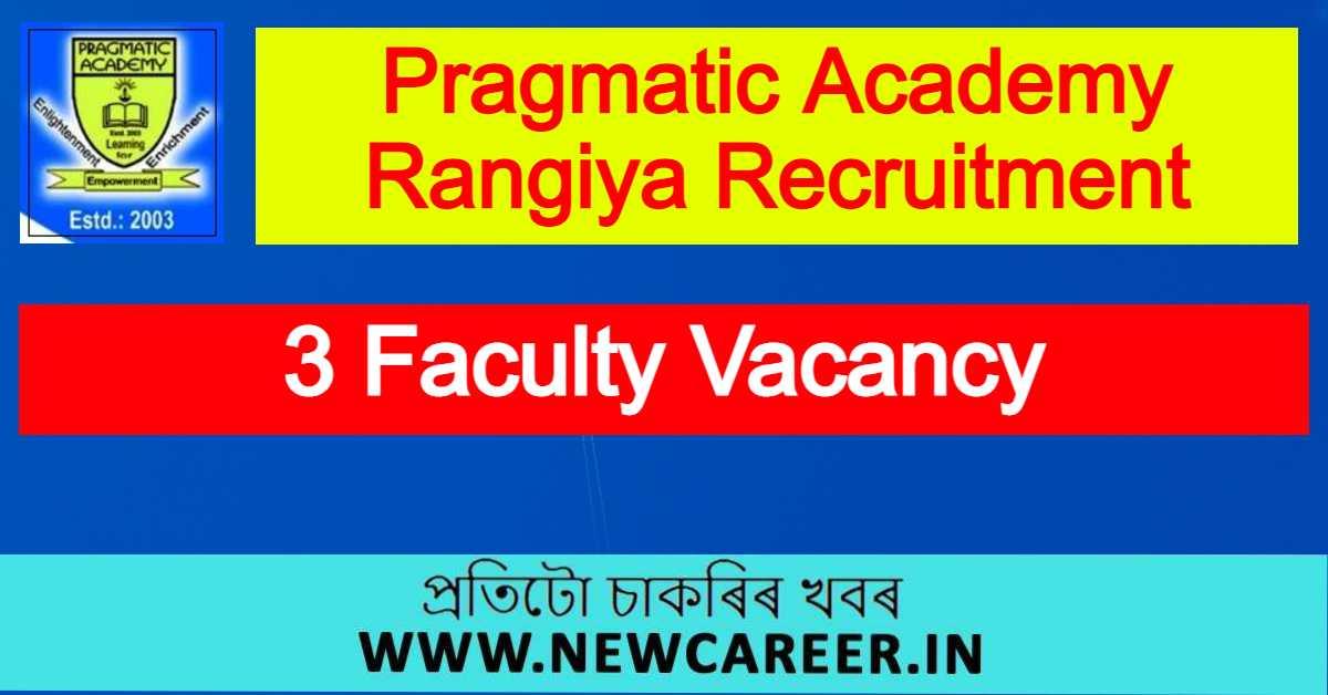 Pragmatic Academy Rangiya Recruitment 2021 : Apply For 3 Faculty Vacancy