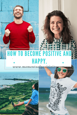 How To Become Positive And Happy. www.momentofpositivity.com