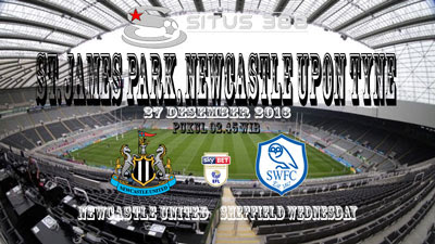 JUDI BOLA DAN CASINO SBOBET - PREDIKSI PERTANDINGAN NEWCASTLE UNITED VS SHEFFIELD WEDNESDAY 27 DESEMBER 2016