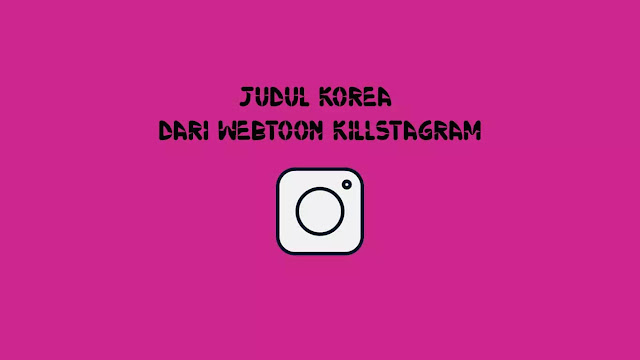 Judul Korea dari Webtoon Killstagram di Naver