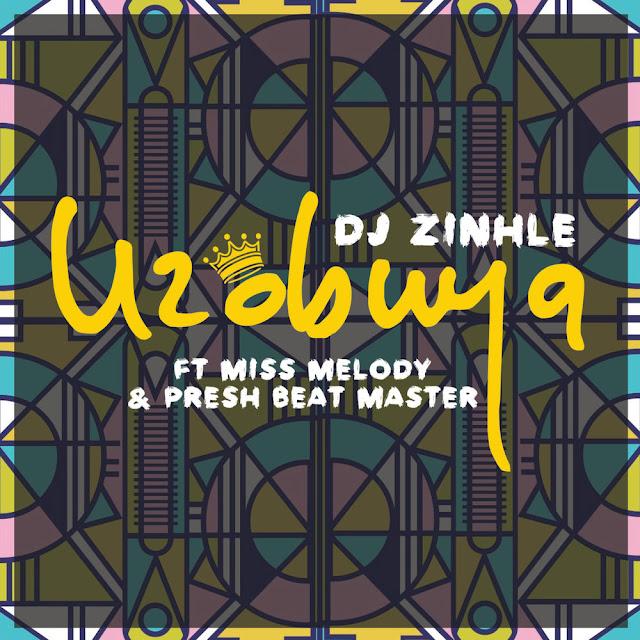Dj Zinhle - Uzobuya (Feat. Miss Melody & Presh Beat Master)