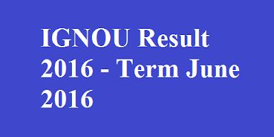 Ignou Result 2016 term june