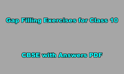 Gap Filling Exercises for Class 10 CBSE with Answers PDF
