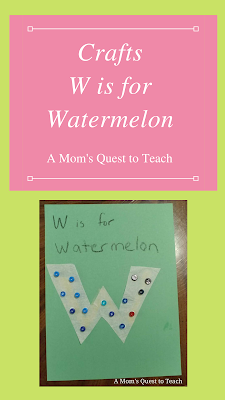 Text: Crafts: W is for Watermelon; A Mom's Quest to Teach; complete W is for watermelon craft
