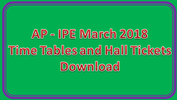 AP - IPE March 2018 Time Tables and Hall Tickets Download