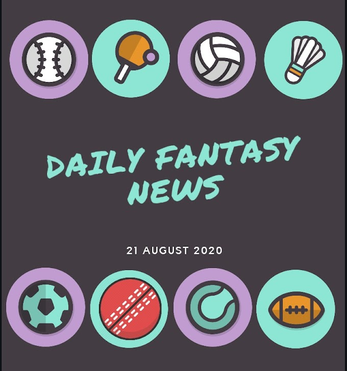 Daily Fantasy News 21-August-2020
