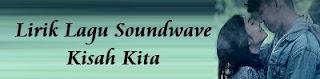 Lirik Lagu Soundwave - Kisah Kita