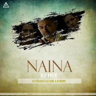 NAINA (REMIX) - DJ UTKRASH X DJ SAHIL X DJ MANNY