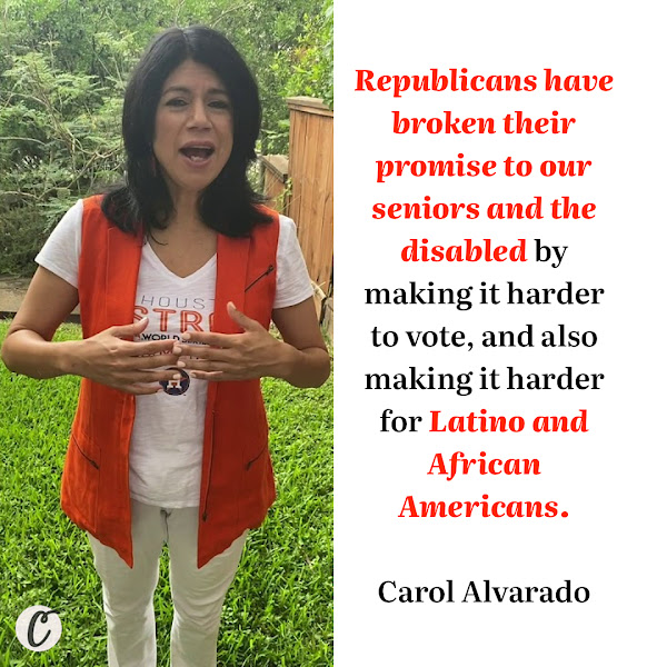 Republicans have broken their promise to our seniors and the disabled by making it harder to vote, and also making it harder for Latino and African Americans. — Sen. Carol Alvarado