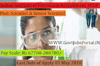 Indian Institute of Petroleum Recruitment 2018– Scientist & Senior Scientist