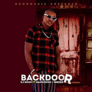 DJ Nkoh - Back Door Ft Manqonqo & Bhize ( 2019 ) [DOWNLOAD]