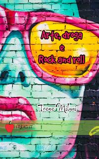 Arte, droga e rock and roll di Irene Milani segnalazione www.libriandlego.blogspot.com