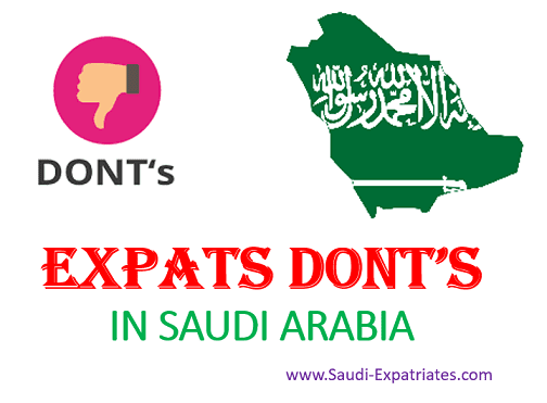 DONT'S FOR EXPATS WORKING & LIVING IN SAUDI ARABIA