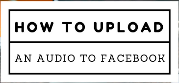 How To Upload Audio To Facebook