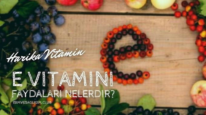 E Vitamini Nelerde Var, E Vitamini Faydaları Nelerdir?