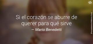 """""""Si el corazón se aburre de querer para qué sirve"""" Mario Benedetti"""