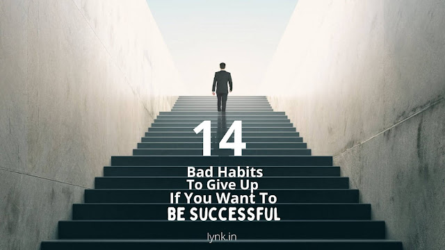 14 Bad Habits To Give Up If You Want To Be Successful