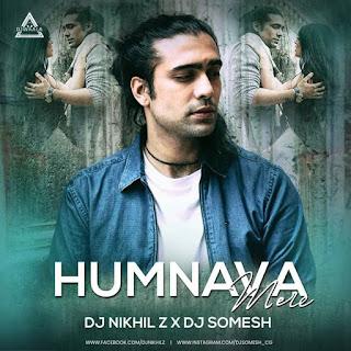 HUMNAVA MERE - REMIX - DJ NIKHIL Z X DJ SOMESH