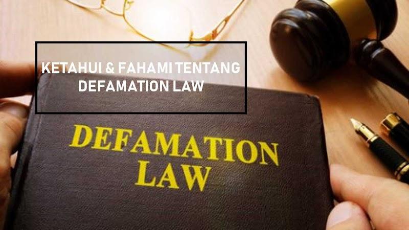KETAHUI & FAHAMI TENTANG DEFAMATION LAW IN MALAYSIA