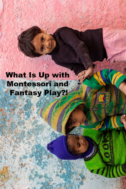 What Is Up with Montessori and Fantasy Play?!