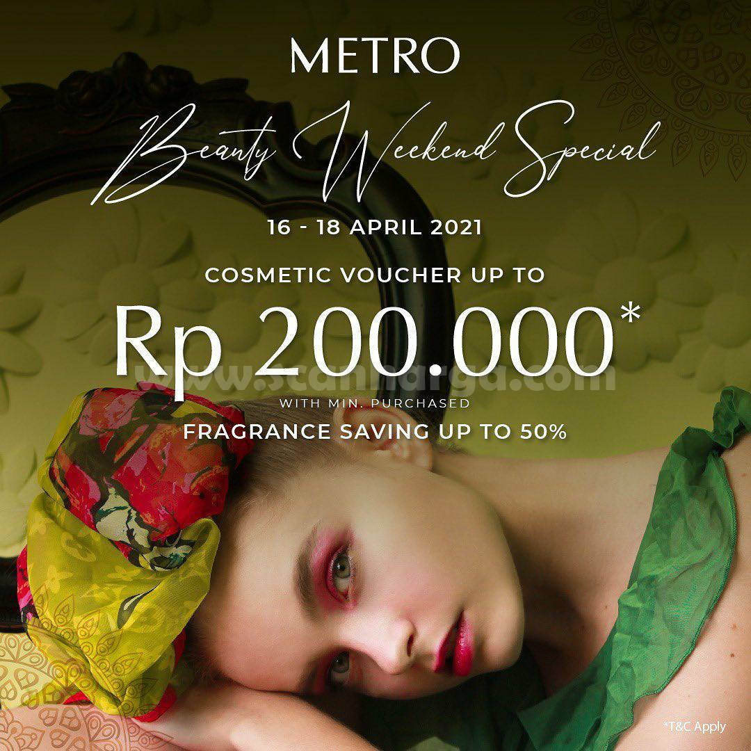 Promo METRO Department Store Beauty Weekend Special – Get Cosmetic Voucher up to Rp 200.000